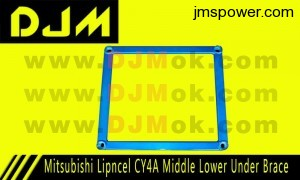 DJM Mitsubishi Lipncel CY4A Middle Lower Under Brace